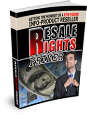 Resale Rights Primer - Getting The Mindset Of A Five-Figure Info-Product Reseller!